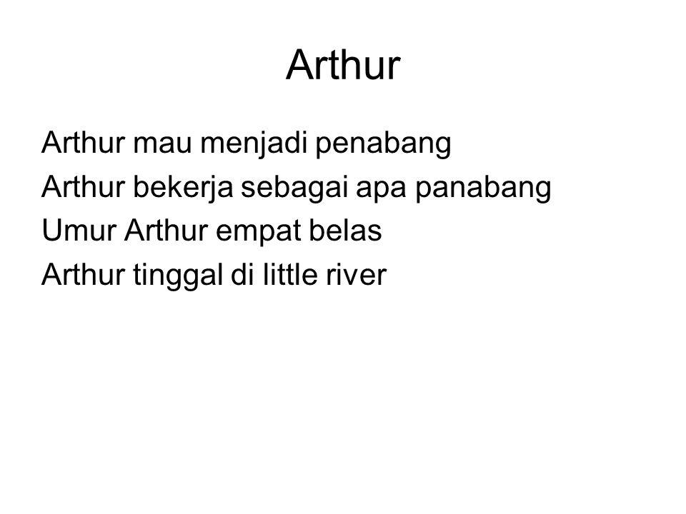 Arthur Arthur mau menjadi penabang Arthur bekerja sebagai apa panabang Umur Arthur empat belas Arthur tinggal di little river
