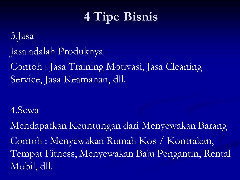4 Tipe Bisnis 3.Jasa Jasa adalah Produknya Contoh : Jasa Training Motivasi, Jasa Cleaning Service, Jasa Keamanan, dll.