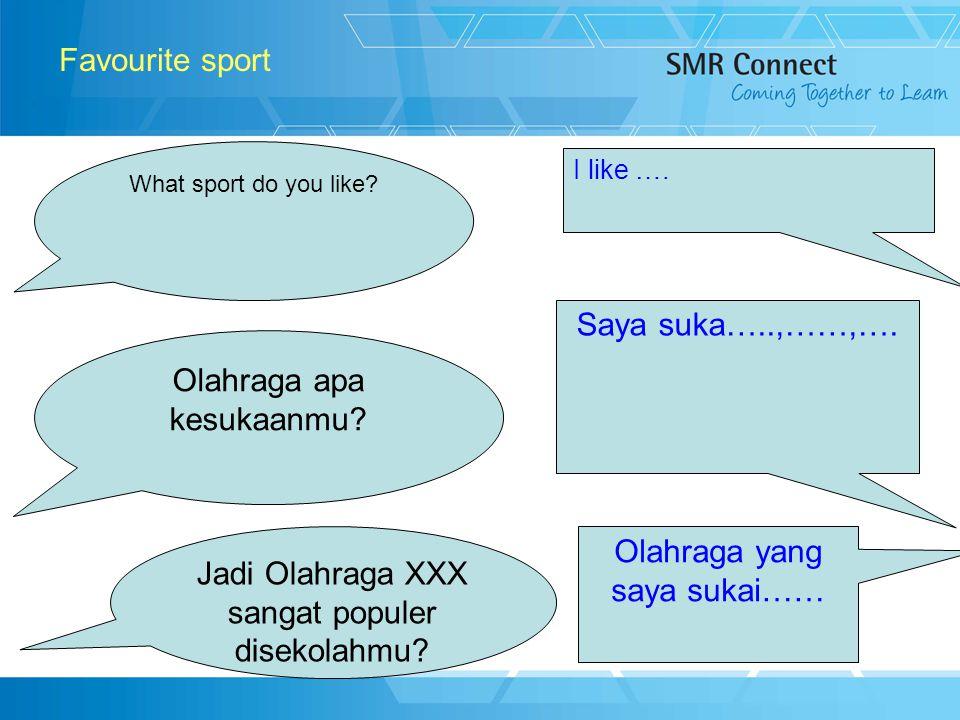 10 Favourite sport What sport do you like? I like …. Olahraga apa kesukaanmu? Saya suka…..,……,…. Jadi Olahraga XXX sangat populer disekolahmu? Olahrag