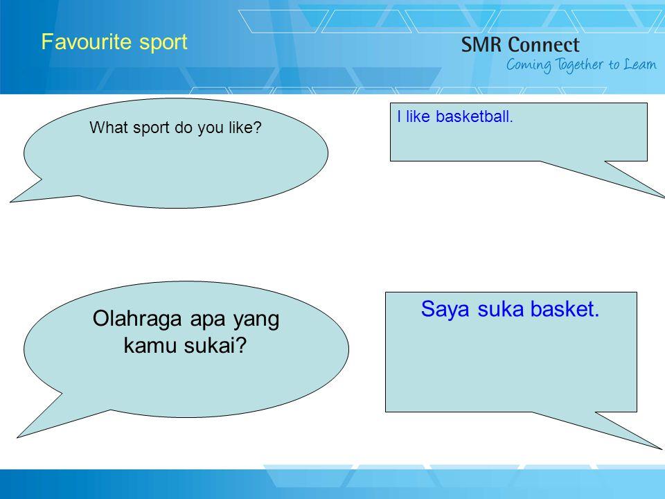 4 Favourite sport What sport do you like? I like basketball. Olahraga apa yang kamu sukai? Saya suka basket.