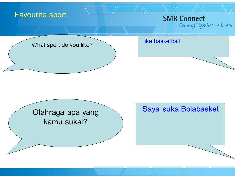 7 Favourite sport What sport do you like? I like basketball. Olahraga apa yang kamu sukai? Saya suka Bolabasket