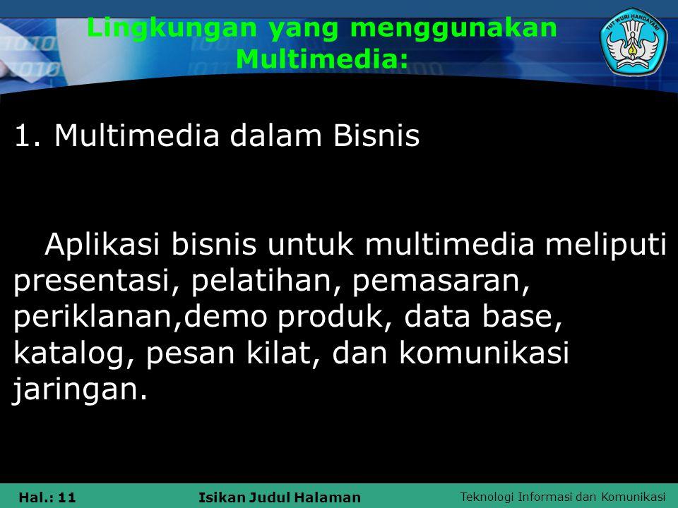 Teknologi Informasi dan Komunikasi Hal.: 10Isikan Judul Halaman LINGKUNGAN YANG MENGGUNAKAN MULTIMEDIA