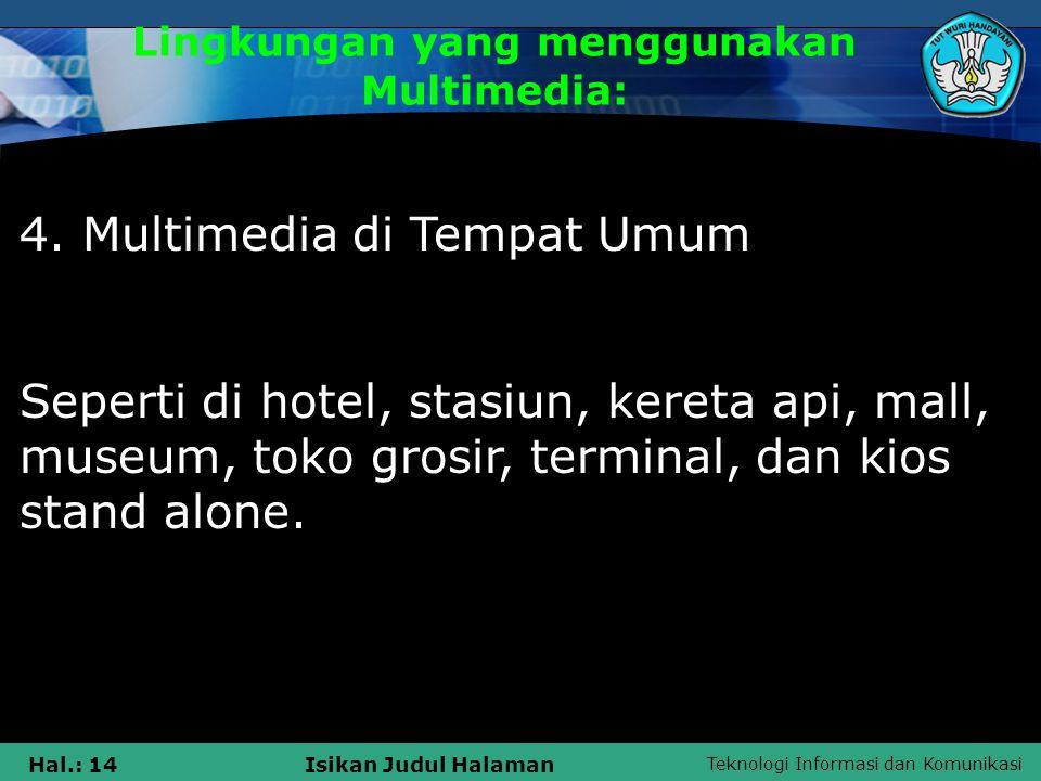 Teknologi Informasi dan Komunikasi Hal.: 13Isikan Judul Halaman Lingkungan yang menggunakan Multimedia: 3. Multimedia di Rumah Meliputi berkebun, mema