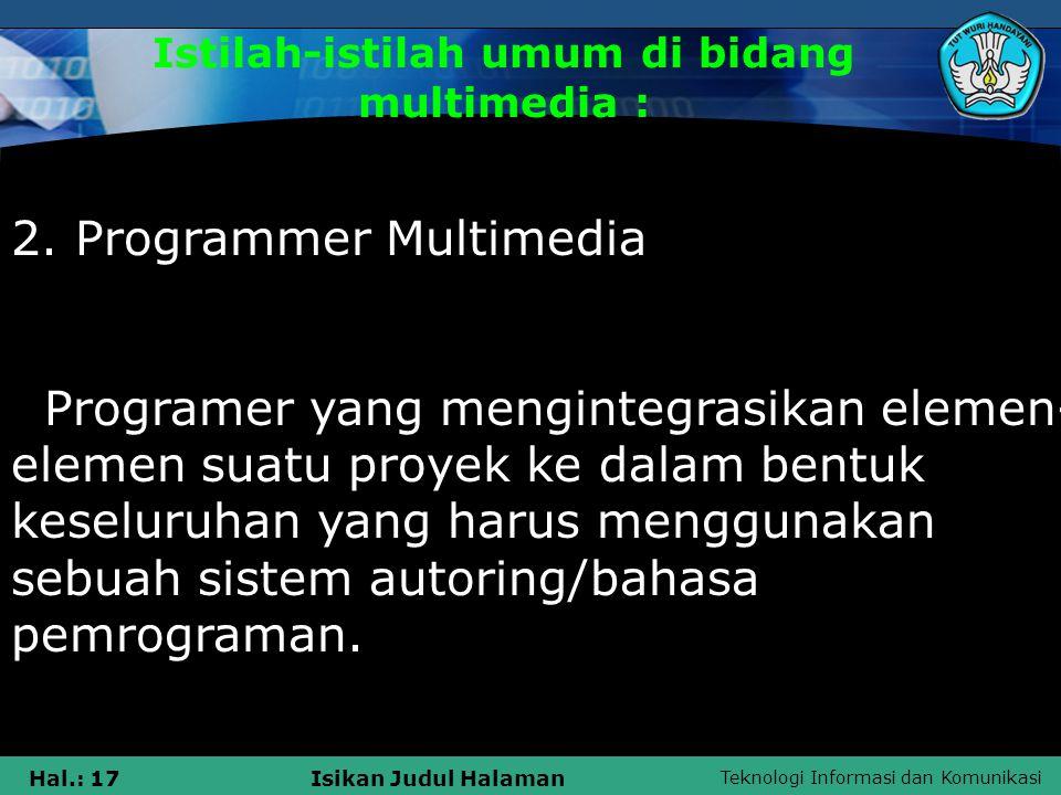 Teknologi Informasi dan Komunikasi Hal.: 16Isikan Judul Halaman Istilah-istilah umum di bidang multimedia : 1. Multimedia Interaktif Multimedia yang p