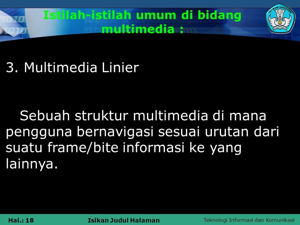 Teknologi Informasi dan Komunikasi Hal.: 17Isikan Judul Halaman Istilah-istilah umum di bidang multimedia : 2. Programmer Multimedia Programer yang me