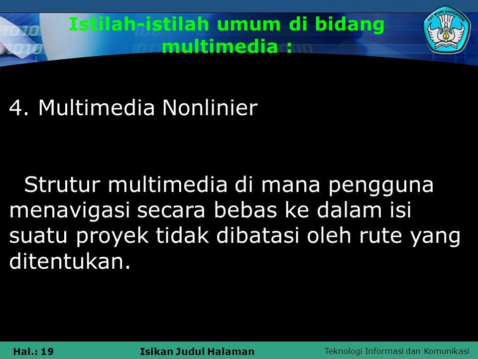 Teknologi Informasi dan Komunikasi Hal.: 18Isikan Judul Halaman Istilah-istilah umum di bidang multimedia : 3. Multimedia Linier Sebuah struktur multi