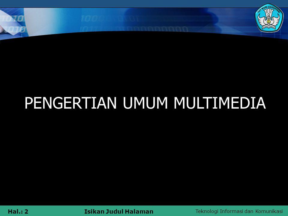 Teknologi Informasi dan Komunikasi Hal.: 12Isikan Judul Halaman Lingkungan yang menggunakan Multimedia: 2.