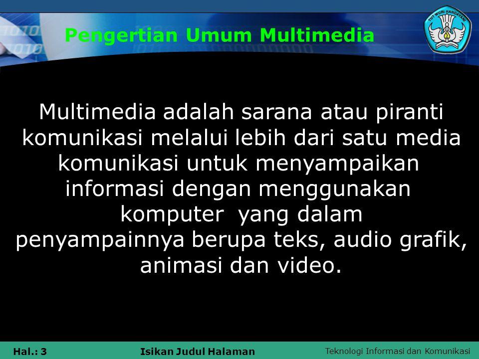 Teknologi Informasi dan Komunikasi Hal.: 2Isikan Judul Halaman PENGERTIAN UMUM MULTIMEDIA