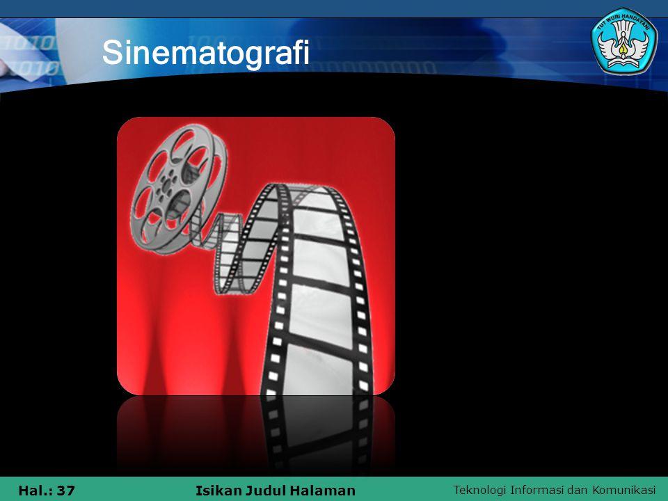 Teknologi Informasi dan Komunikasi Hal.: 36Isikan Judul Halaman Sinematografi