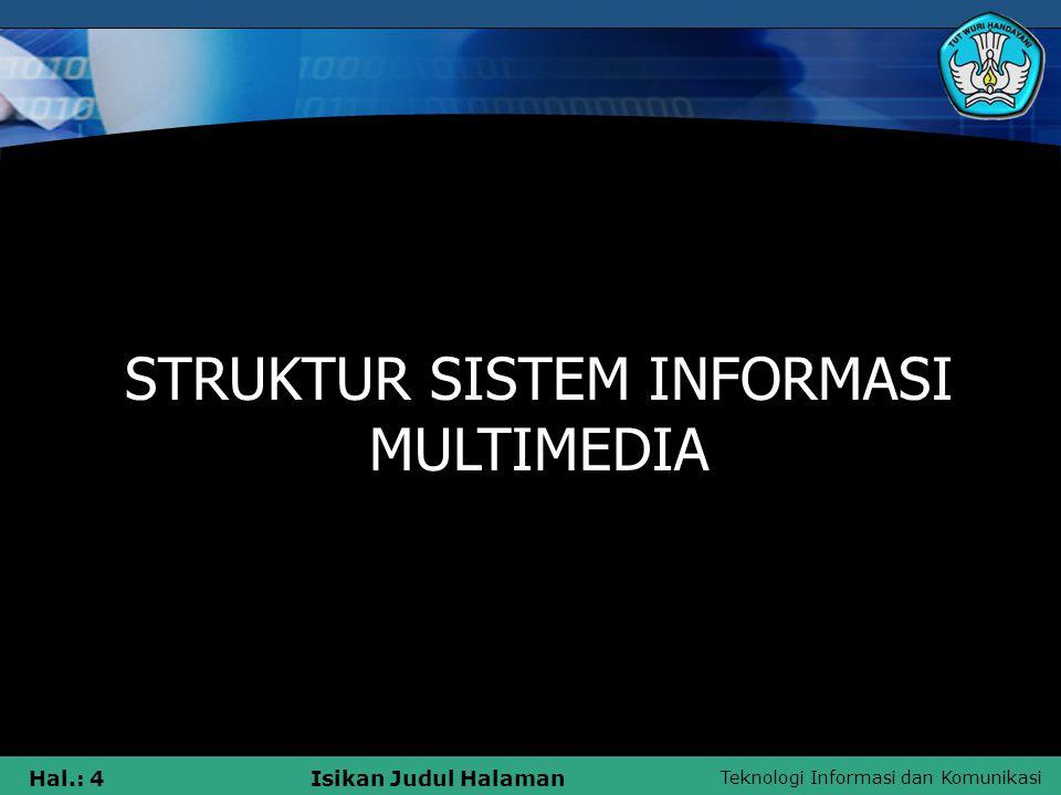 Teknologi Informasi dan Komunikasi Hal.: 3Isikan Judul Halaman Pengertian Umum Multimedia Multimedia adalah sarana atau piranti komunikasi melalui leb