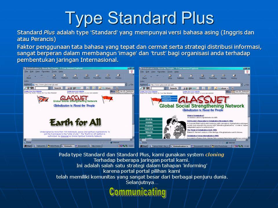 Type Standard Plus Standard Plus adalah type ' Standard ' yang mempunyai versi bahasa asing (Inggris dan atau Perancis) Faktor penggunaan tata bahasa yang tepat dan cermat serta strategi distribusi informasi, sangat berperan dalam membangun ' image ' dan ' trust ' bagi organisasi anda terhadap pembentukan jaringan Internasional.