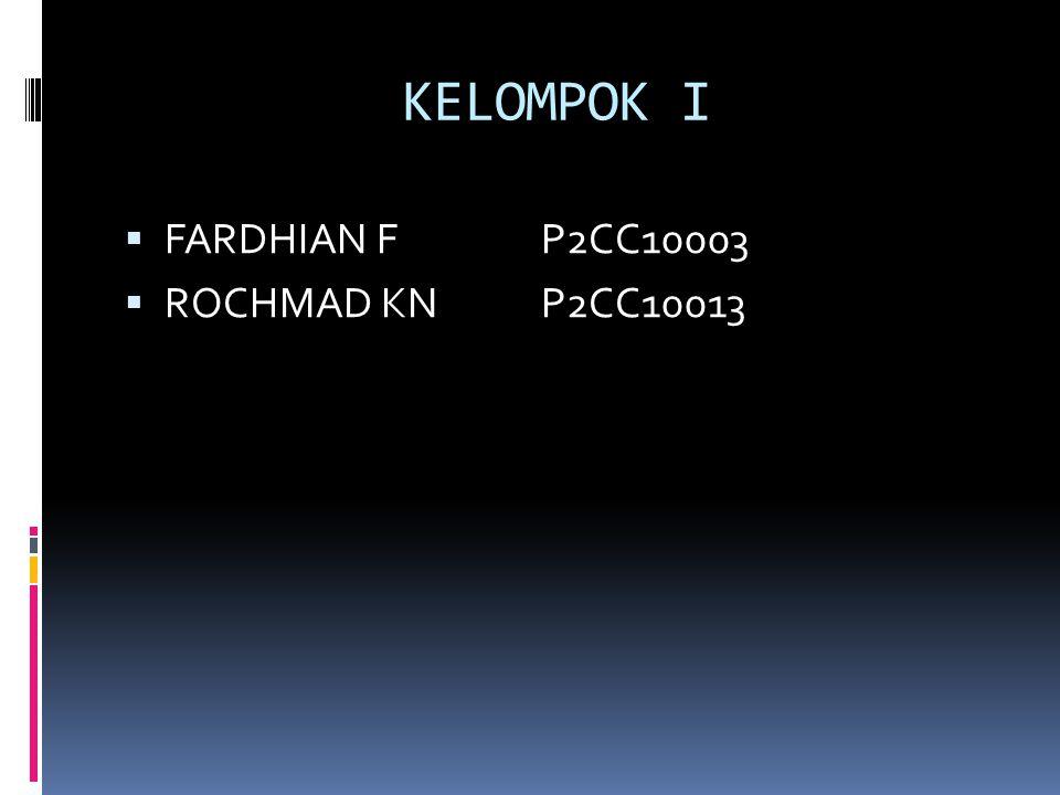 KELOMPOK I  FARDHIAN F P2CC10003  ROCHMAD KNP2CC10013