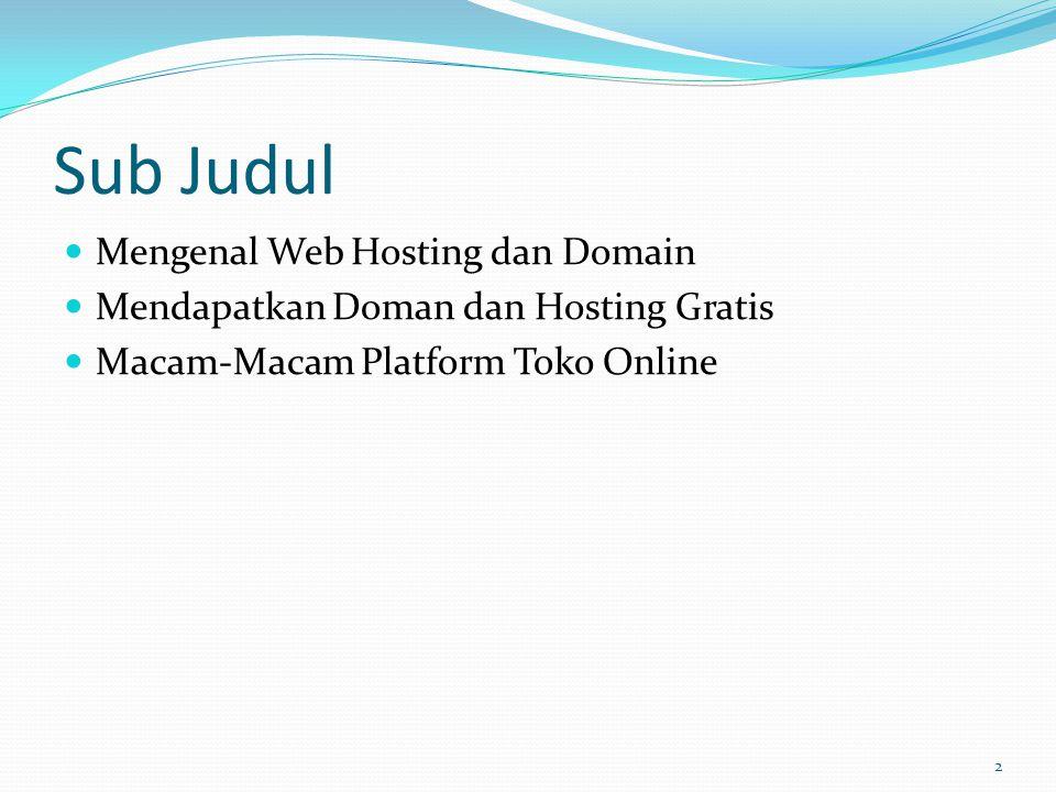 Sub Judul  Mengenal Web Hosting dan Domain  Mendapatkan Doman dan Hosting Gratis  Macam-Macam Platform Toko Online 2