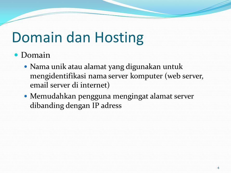 Domain dan Hosting  Domain  Nama unik atau alamat yang digunakan untuk mengidentifikasi nama server komputer (web server, email server di internet)  Memudahkan pengguna mengingat alamat server dibanding dengan IP adress 4
