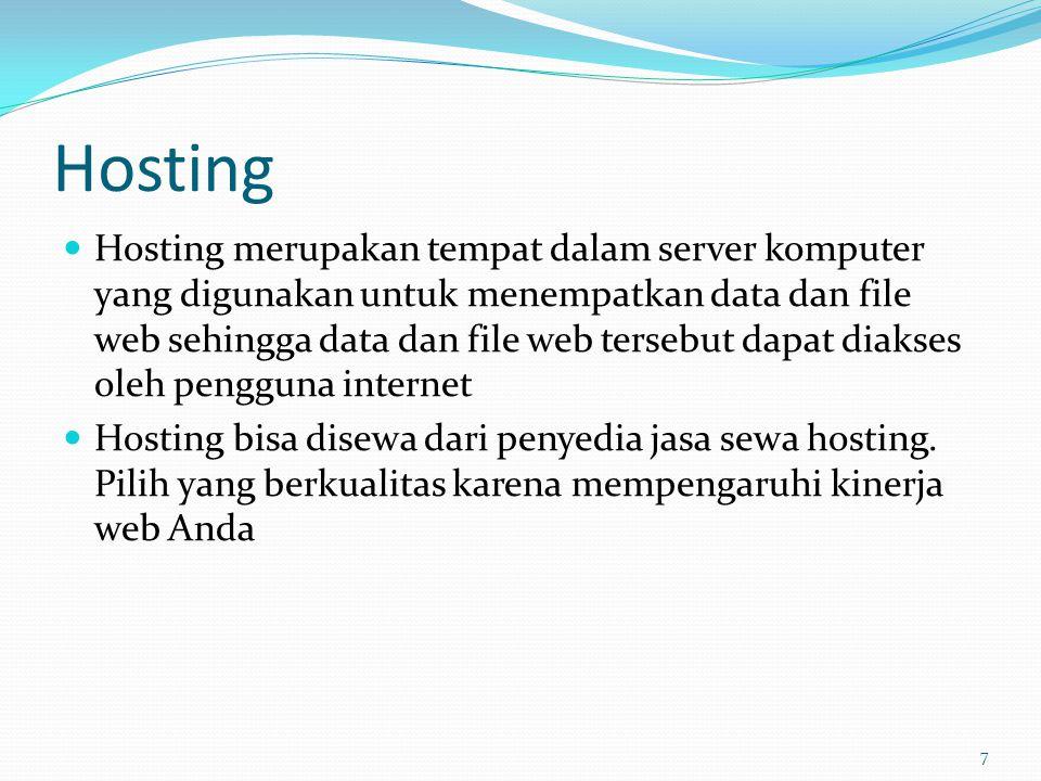 Hosting  Hosting merupakan tempat dalam server komputer yang digunakan untuk menempatkan data dan file web sehingga data dan file web tersebut dapat diakses oleh pengguna internet  Hosting bisa disewa dari penyedia jasa sewa hosting.