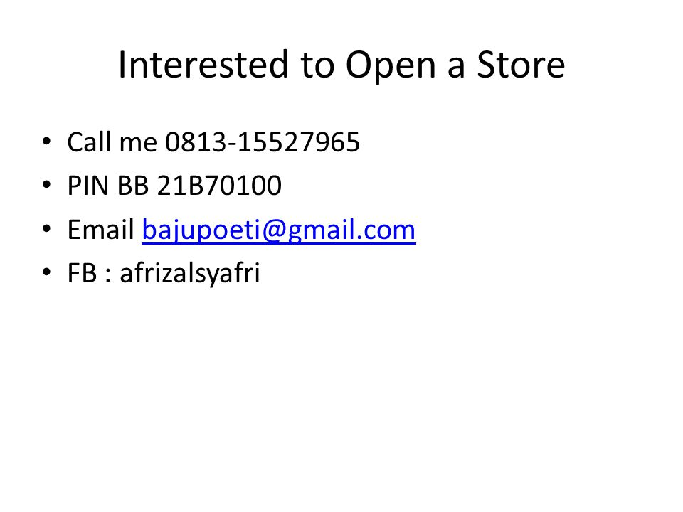 Interested to Open a Store • Call me 0813-15527965 • PIN BB 21B70100 • Email bajupoeti@gmail.combajupoeti@gmail.com • FB : afrizalsyafri