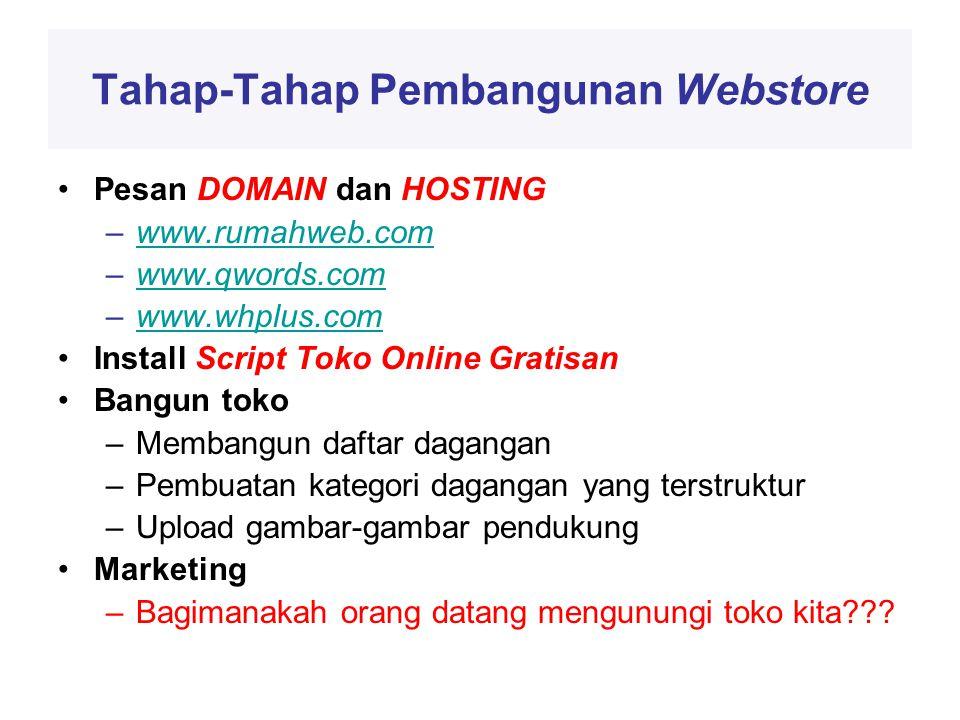 Tahap-Tahap Pembangunan Webstore •Pesan DOMAIN dan HOSTING –www.rumahweb.comwww.rumahweb.com –www.qwords.comwww.qwords.com –www.whplus.comwww.whplus.com •Install Script Toko Online Gratisan •Bangun toko –Membangun daftar dagangan –Pembuatan kategori dagangan yang terstruktur –Upload gambar-gambar pendukung •Marketing –Bagimanakah orang datang mengunungi toko kita
