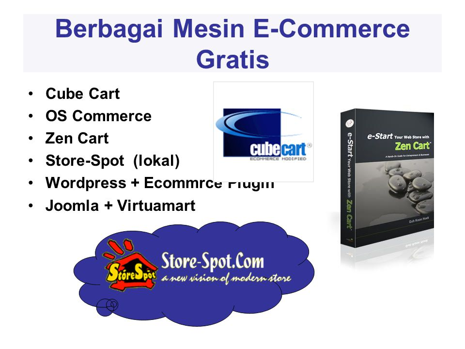 Berbagai Mesin E-Commerce Gratis •Cube Cart •OS Commerce •Zen Cart •Store-Spot (lokal) •Wordpress + Ecommrce Plugin •Joomla + Virtuamart