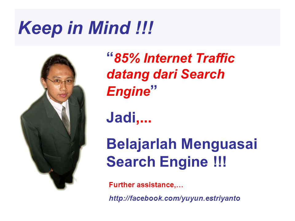 Keep in Mind !!. 85% Internet Traffic datang dari Search Engine Jadi,...
