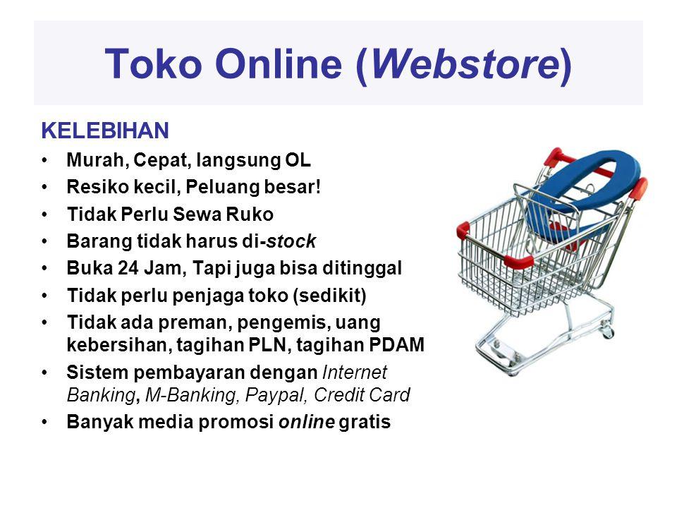 Toko Online (Webstore) KELEBIHAN •Murah, Cepat, langsung OL •Resiko kecil, Peluang besar.
