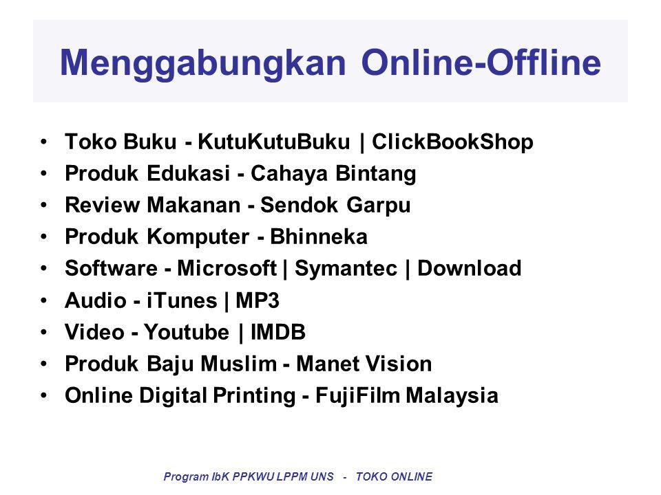 Menggabungkan Online-Offline •http://www.kutukutubuku.com/ •http://www.clickbookshop.com/ •http://www.cahayabintang.com/ •http://www.sendokgarpu.com/ •http://www.bhinneka.com/ •http://www.microsoft.com/ •http://www.download.com/ •http://www.apple.com/itunes/store/ •http://www.youtube.com/ •http://www.manetvision.com/