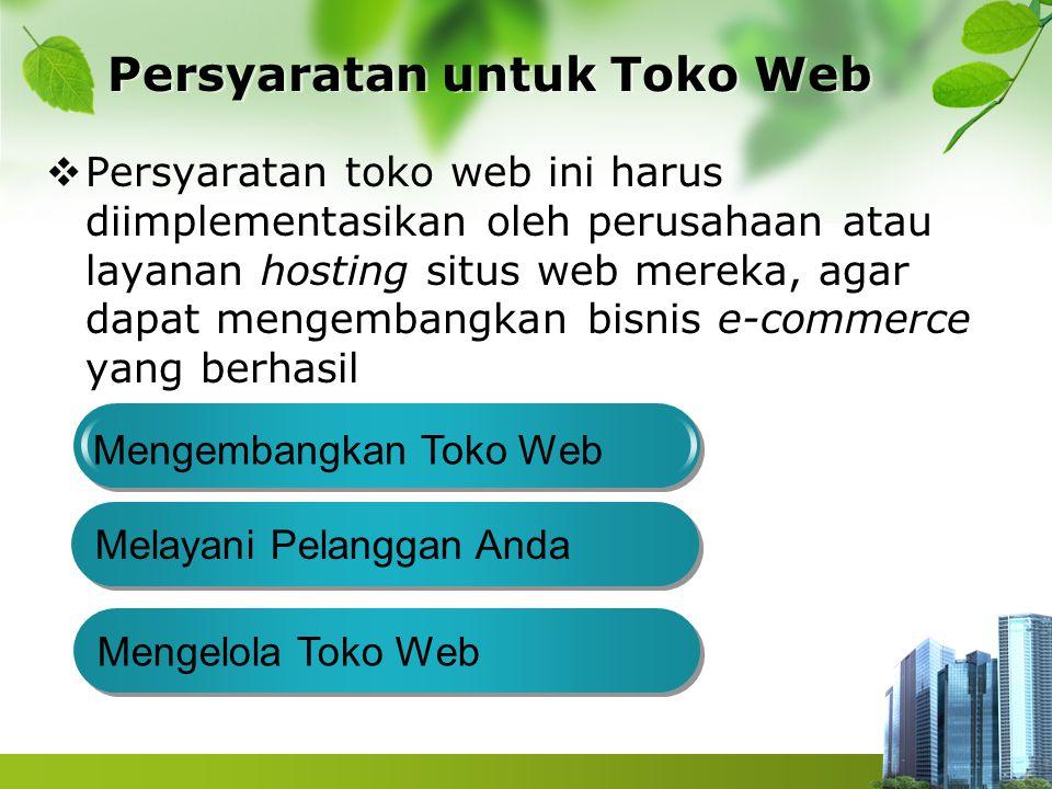 Persyaratan untuk Toko Web  Persyaratan toko web ini harus diimplementasikan oleh perusahaan atau layanan hosting situs web mereka, agar dapat mengembangkan bisnis e-commerce yang berhasil Mengembangkan Toko Web Melayani Pelanggan Anda Mengelola Toko Web