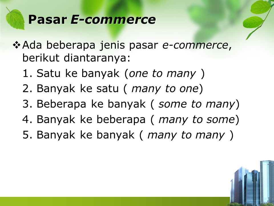 Pasar E-commerce  Ada beberapa jenis pasar e-commerce, berikut diantaranya: 1.