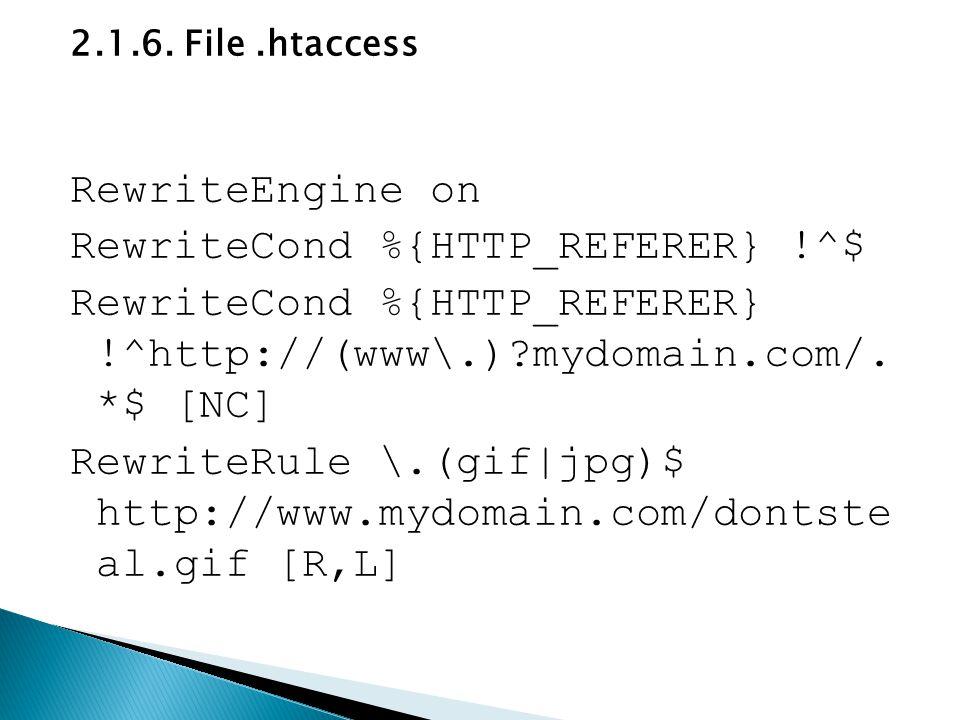 2.1.6. File.htaccess RewriteEngine on RewriteCond %{HTTP_REFERER} !^$ RewriteCond %{HTTP_REFERER} !^http://(www\.)?mydomain.com/. *$ [NC] RewriteRule
