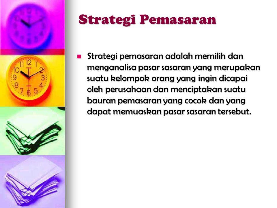 Strategi Pemasaran  Strategi pemasaran adalah memilih dan menganalisa pasar sasaran yang merupakan suatu kelompok orang yang ingin dicapai oleh perusahaan dan menciptakan suatu bauran pemasaran yang cocok dan yang dapat memuaskan pasar sasaran tersebut.