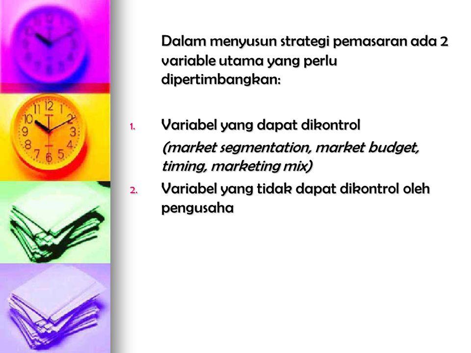 Dalam menyusun strategi pemasaran ada 2 variable utama yang perlu dipertimbangkan: 1.