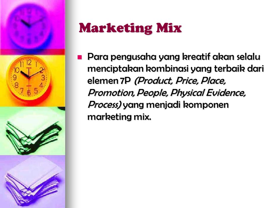 Marketing Mix  Para pengusaha yang kreatif akan selalu menciptakan kombinasi yang terbaik dari elemen 7P (Product, Price, Place, Promotion, People, P