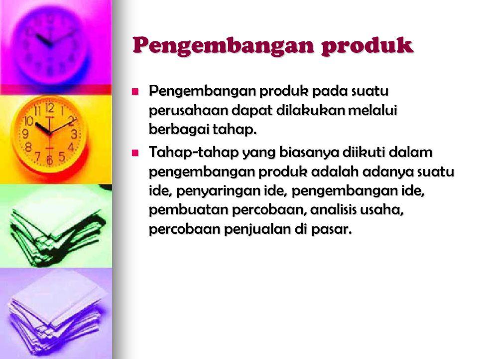 Pengembangan produk  Pengembangan produk pada suatu perusahaan dapat dilakukan melalui berbagai tahap.  Tahap-tahap yang biasanya diikuti dalam peng