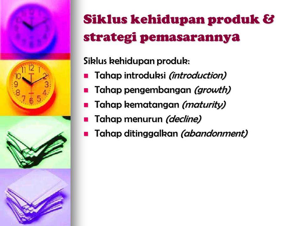 Siklus kehidupan produk & strategi pemasaranny a Siklus kehidupan produk:  Tahap introduksi (introduction)  Tahap pengembangan (growth)  Tahap kema