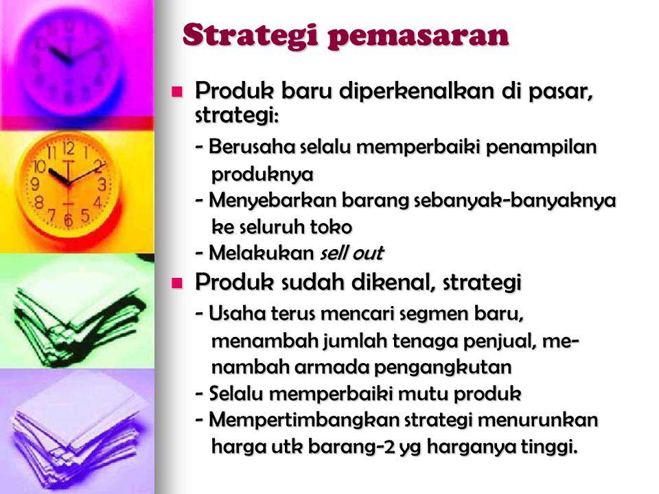 Strategi pemasaran  Produk baru diperkenalkan di pasar, strategi: - Berusaha selalu memperbaiki penampilan produknya produknya - Menyebarkan barang s