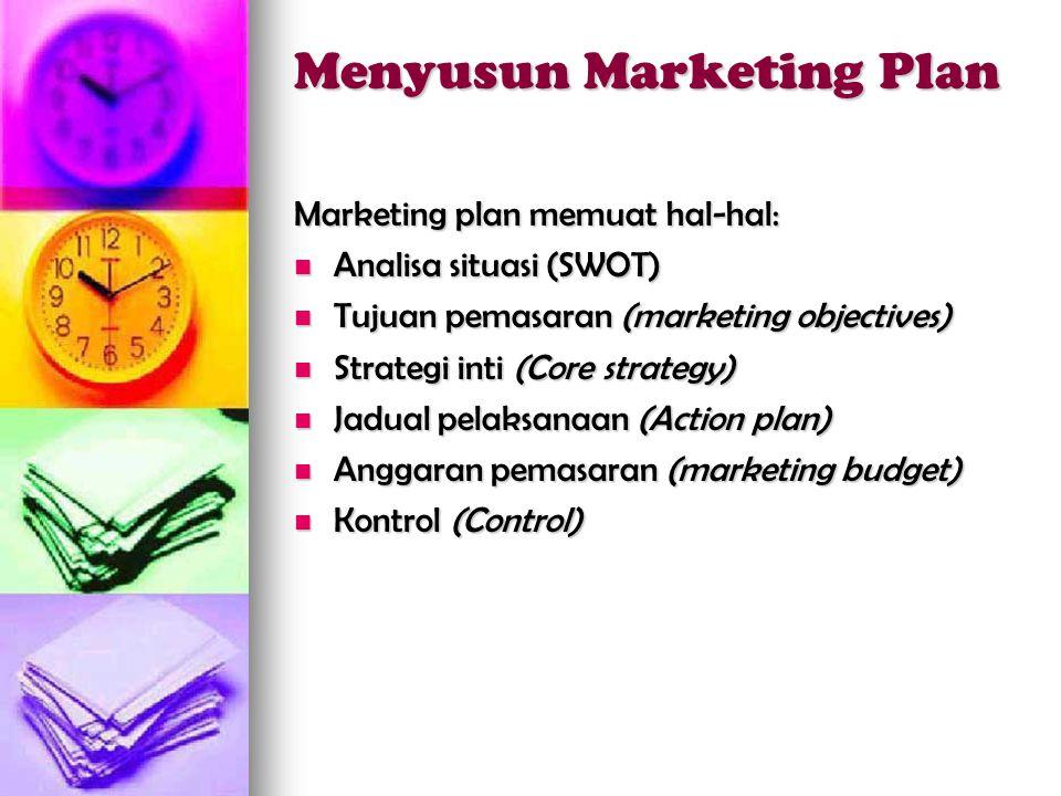 Menyusun Marketing Plan Marketing plan memuat hal-hal:  Analisa situasi (SWOT)  Tujuan pemasaran (marketing objectives)  Strategi inti (Core strate