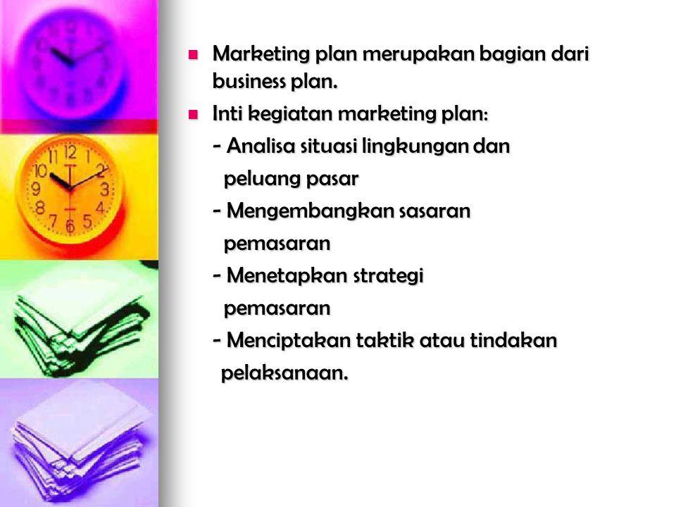  Marketing plan merupakan bagian dari business plan.  Inti kegiatan marketing plan: - Analisa situasi lingkungan dan peluang pasar peluang pasar - M