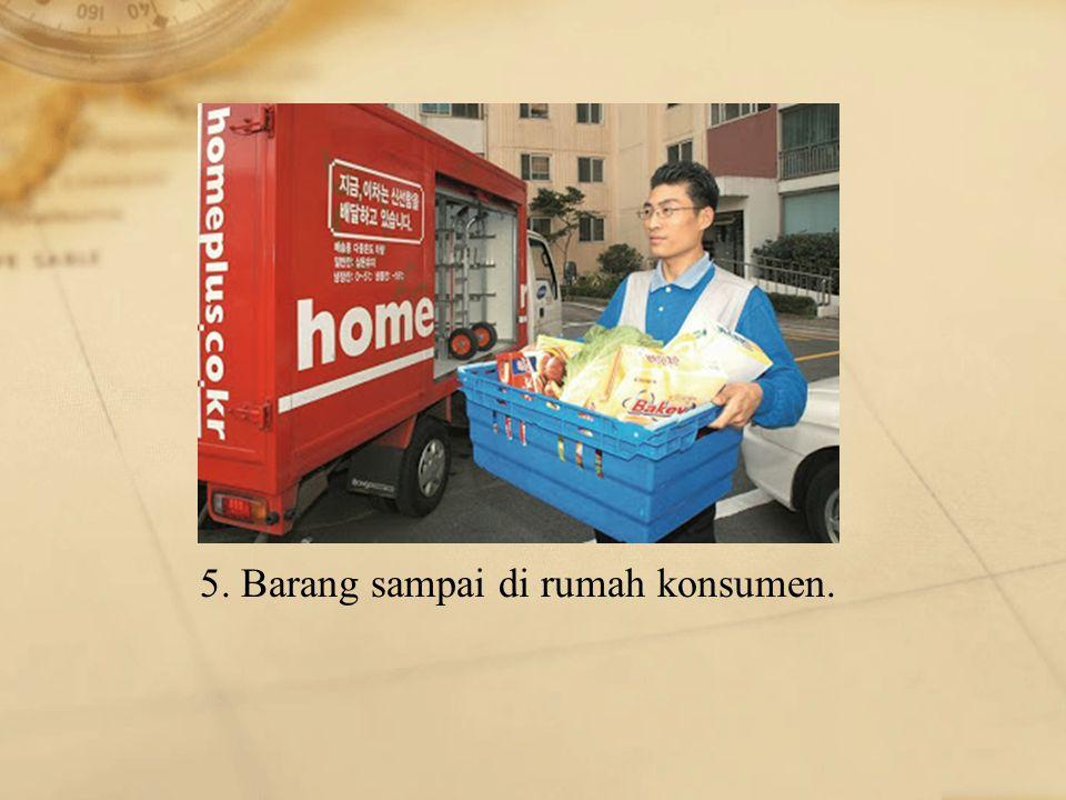 5. Barang sampai di rumah konsumen.