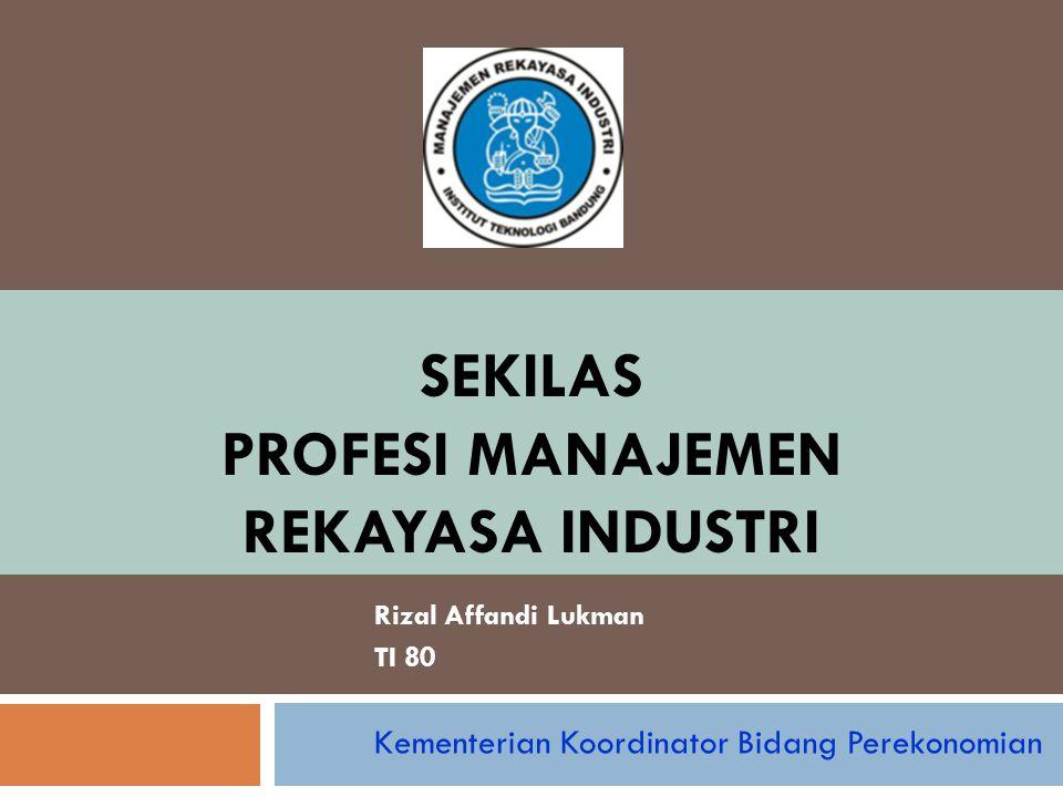 OUTLINE PRESENTASI  Apa itu Manajemen Rekayasa Industri (Engineering Management).