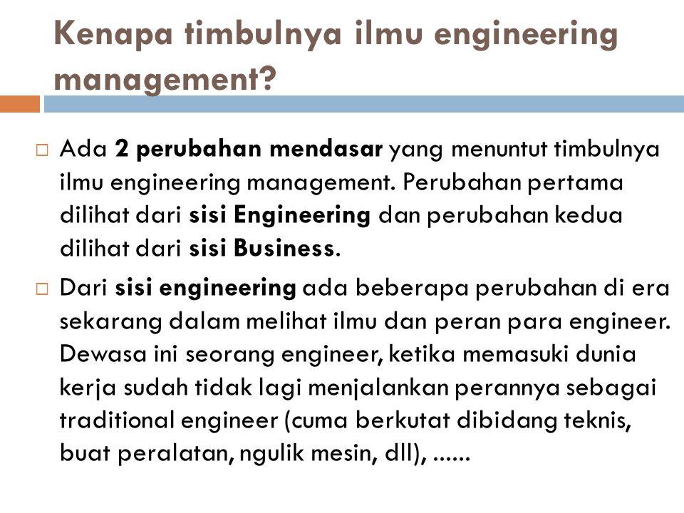  Ada 2 perubahan mendasar yang menuntut timbulnya ilmu engineering management.