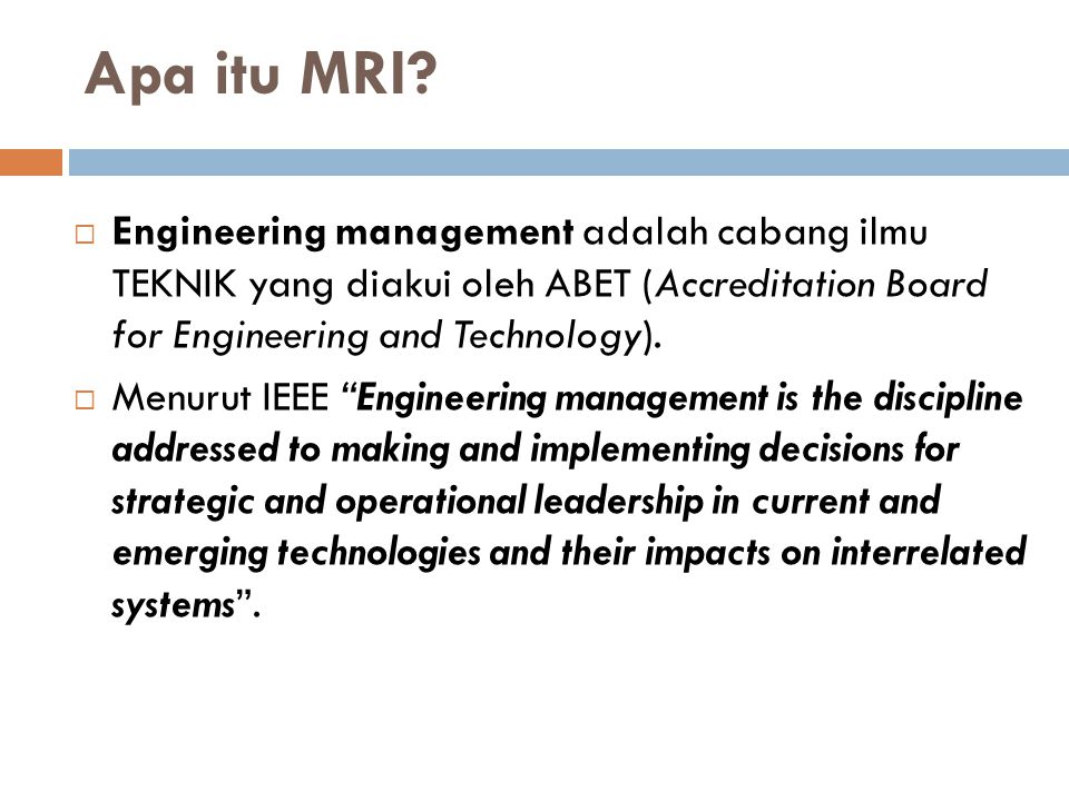 Apa itu MRI?  Engineering management adalah cabang ilmu TEKNIK yang diakui oleh ABET (Accreditation Board for Engineering and Technology).  Menurut