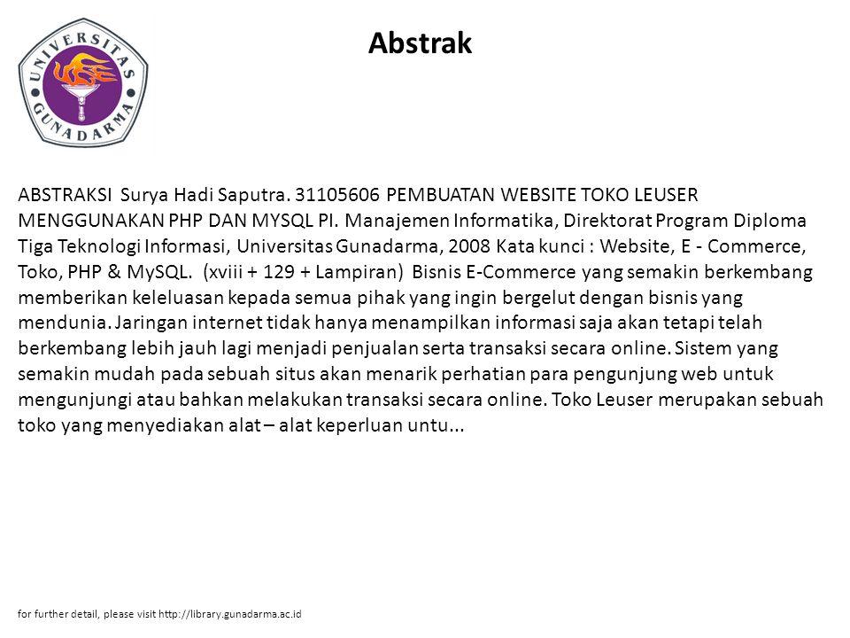 Abstrak ABSTRAKSI Surya Hadi Saputra. 31105606 PEMBUATAN WEBSITE TOKO LEUSER MENGGUNAKAN PHP DAN MYSQL PI. Manajemen Informatika, Direktorat Program D