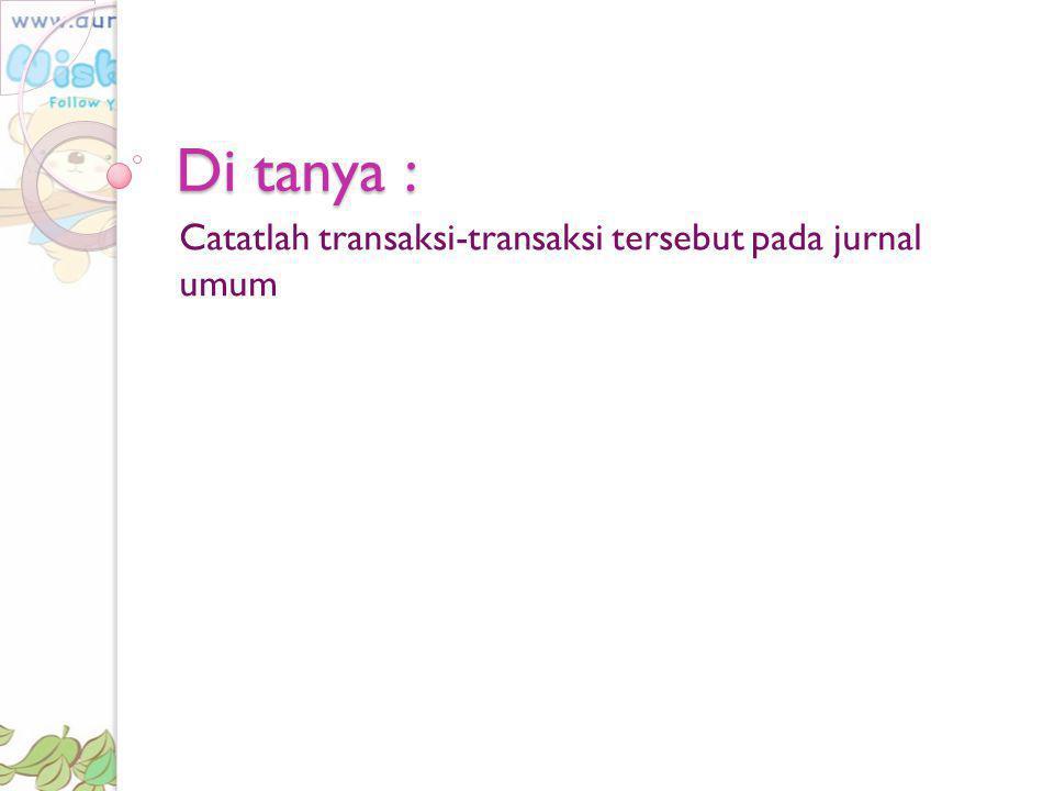 3.Catatlah transaksi-transaksi di bawah ini dalam jurnal umum a.