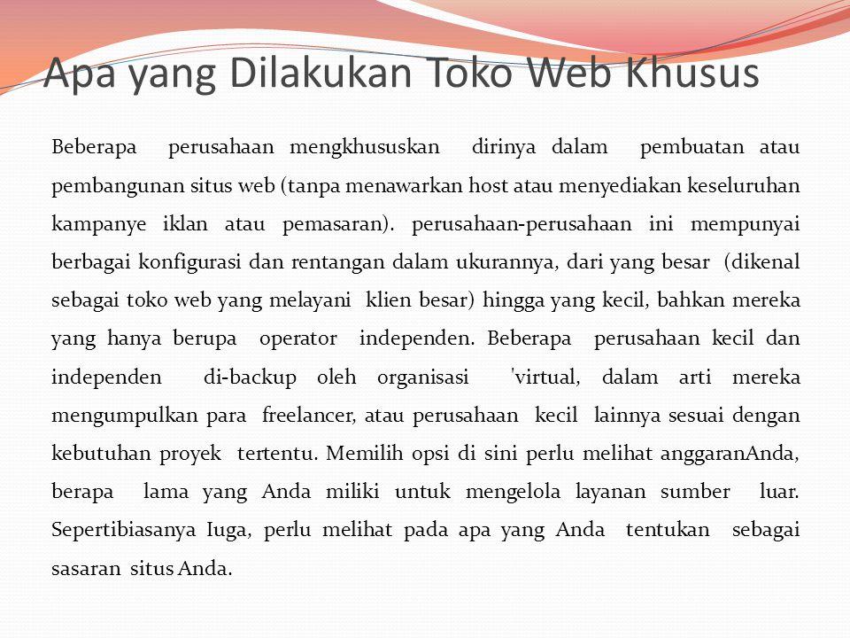 Apa yang Dilakukan Toko Web Khusus Beberapa perusahaan mengkhususkan dirinya dalam pembuatan atau pembangunan situs web (tanpa menawarkan host atau menyediakan keseluruhan kampanye iklan atau pemasaran).