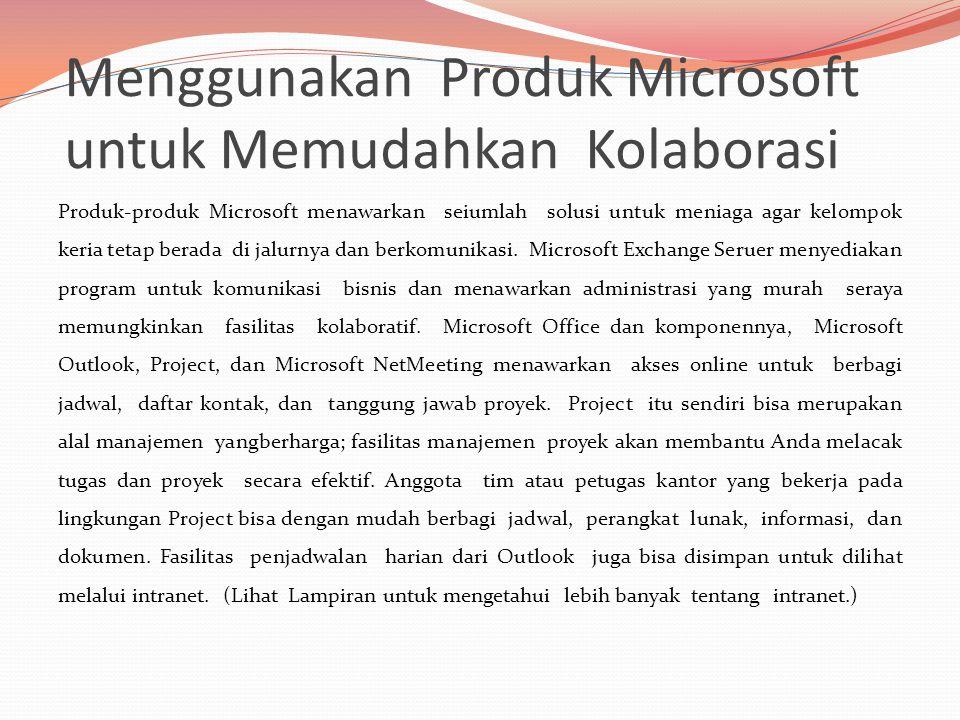 Menggunakan Produk Microsoft untuk Memudahkan Kolaborasi Produk-produk Microsoft menawarkan seiumlah solusi untuk meniaga agar kelompok keria tetap berada di jalurnya dan berkomunikasi.