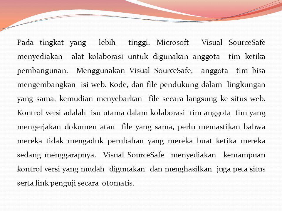 Pada tingkat yang lebih tinggi, Microsoft Visual SourceSafe menyediakan alat kolaborasi untuk digunakan anggota tim ketika pembangunan.