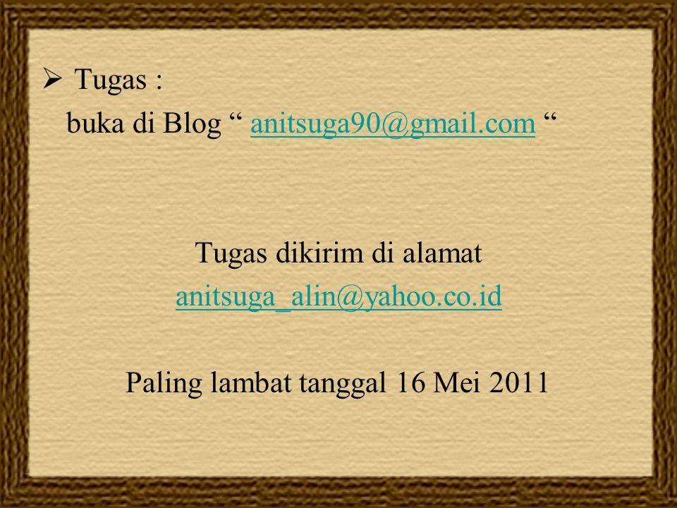 """ Tugas : buka di Blog """" anitsuga90@gmail.com """"anitsuga90@gmail.com Tugas dikirim di alamat anitsuga_alin@yahoo.co.id Paling lambat tanggal 16 Mei 201"""
