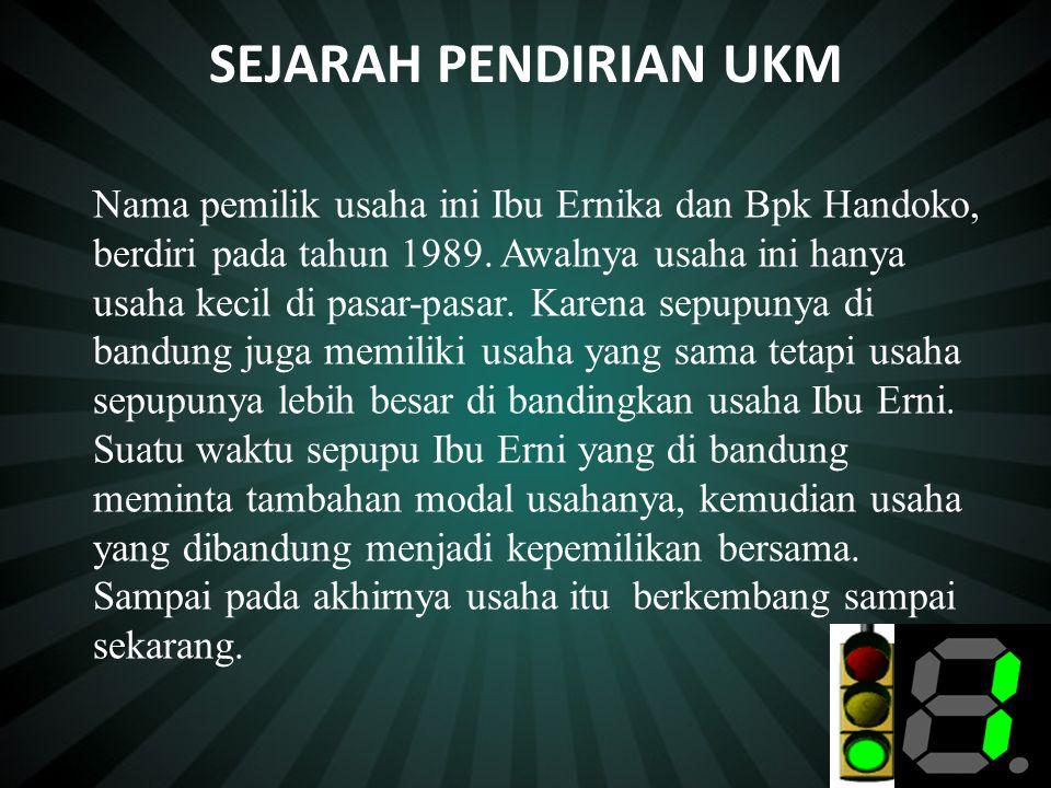 SEJARAH PENDIRIAN UKM Nama pemilik usaha ini Ibu Ernika dan Bpk Handoko, berdiri pada tahun 1989.