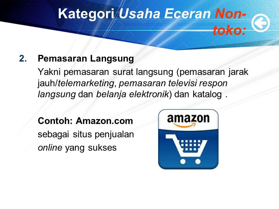 Kategori Usaha Eceran Non- toko: 2.Pemasaran Langsung Yakni pemasaran surat langsung (pemasaran jarak jauh/telemarketing, pemasaran televisi respon la
