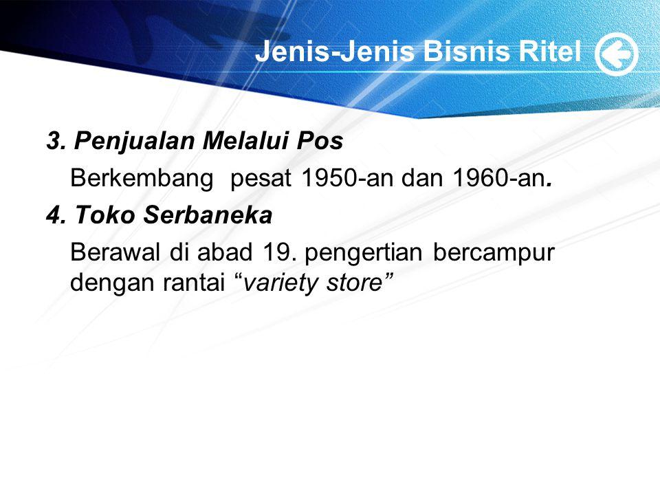 Jenis-Jenis Bisnis Ritel 3. Penjualan Melalui Pos Berkembang pesat 1950-an dan 1960-an. 4. Toko Serbaneka Berawal di abad 19. pengertian bercampur den