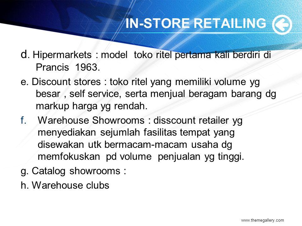 IN-STORE RETAILING d. Hipermarkets : model toko ritel pertama kali berdiri di Prancis 1963. e. Discount stores : toko ritel yang memiliki volume yg be